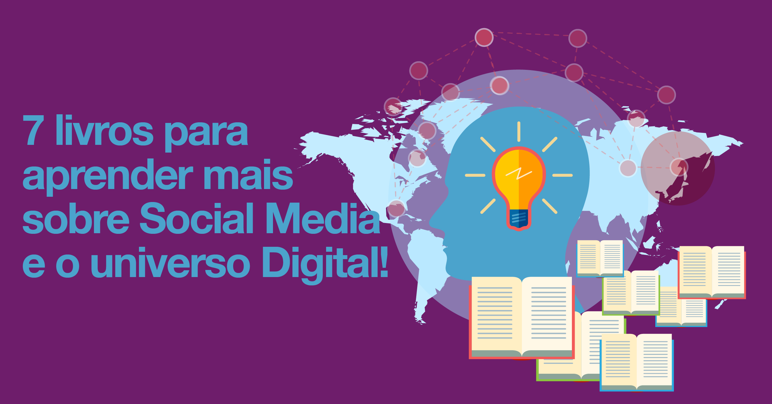 7 livros para aprender mais sobre Social Media e o universo Digital!